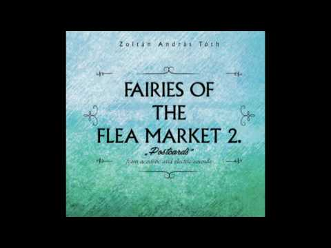 Zoltan Andras Toth - Where the Rivers Cross (from the album Fairies of the Flea Market 2.)