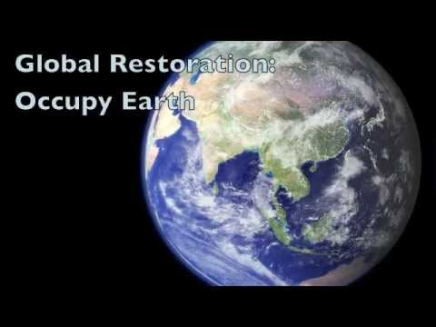 Global Restoration: Vision For Occupy & Earth
