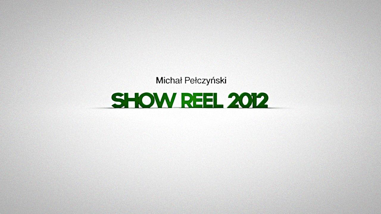 Michal Pelczynski Show Reel 2012