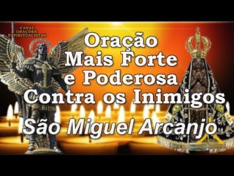 A Oração Mais Forte e Poderosa Contra os Inimigos - São Miguel Arcanjo (99 vezes)