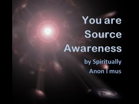 Spiritually Anon I mus - You Are Source Awareness
