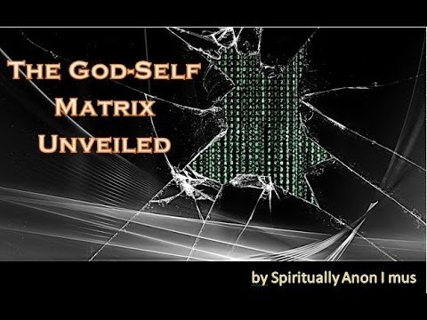 Spiritually Anon I mus - The God-Self Matrix Unveiled