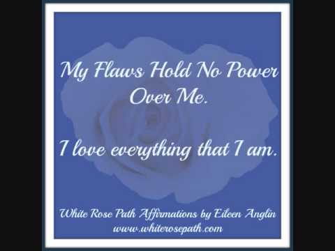 Love Everything That You Are - White Rose Path Affirmations