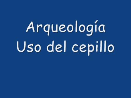 Arqueologia: Usos del cepillo.