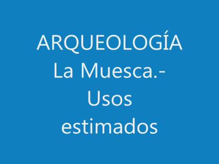 Arqueología. La Muesca, usos estimados.