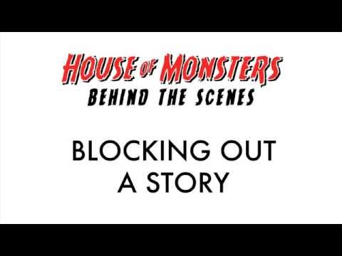 House of Monsters Behind the Scenes: Blocking Out a Story
