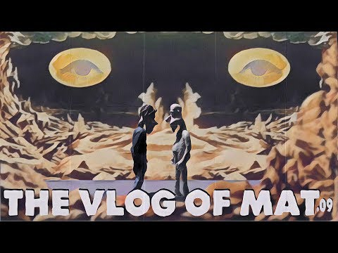 The Vlog of Mat .09