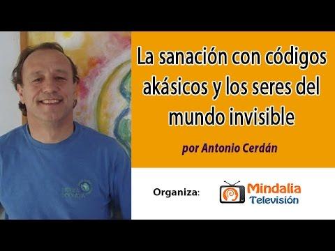 La sanación con códigos akásicos y los seres del mundo invisible por Antonio Cerdán PARTE 2