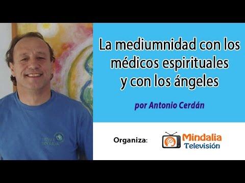 La mediumnidad con los médicos espirituales y con los ángeles por Antonio Cerdán