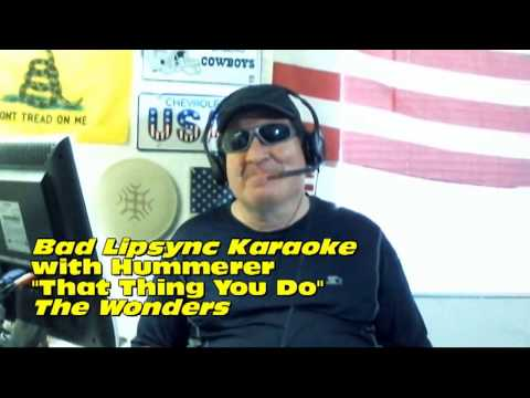 """Bad Lipsync Karaoke with Hummerer, """"That Thing You Do"""""""