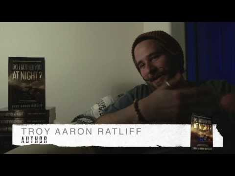 "Troy Aaron Ratliff ""Do I Bother You At Night"" Author Interview"