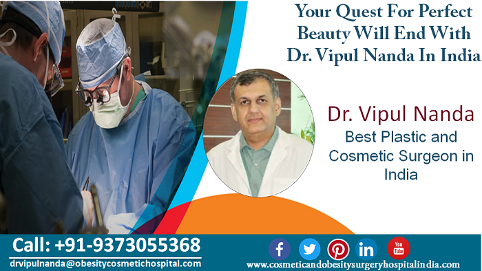 Your Quest For Perfect Beauty Will End With Dr. Vipul Nanda In India