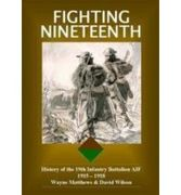 Fighting Nineteenth History of the 19th Infantry Battalion AIF 1915-1918. A talk by author David Wilson