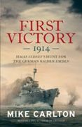 "Mike Carlton - ""First Victory -1914 HMAS Sydney's Hunt for the German Raider Emden""."