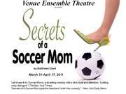 SECRETS of a SOCCER MOM by Kathleen Clark, Venue Ensemble Theatre