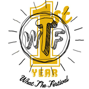 'What The Festival'': WTF-1st-Anniversary