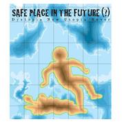 """นิทรรศการ """"ปลอดภัยสถาน(?)"""" (Safe Place in the Future(?))"""