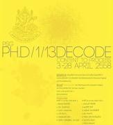 """นิทรรศการ """"PH.D/1/13 DECODE – CONTENT TO PROCESS"""""""