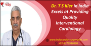 Dr. T S Kler in India Excels at Providing Quality Interventional Cardiology