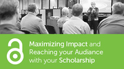 Maximizing Impact and Reaching your Audience with your Scholarship