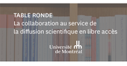 Table ronde: la collaboration au service de la diffusion scientifique en libre accès