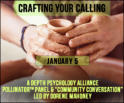 "Crafting Your Calling: A Depth Psychology Alliance Pollinator™ Program ""Community Conversation"" led by Dorene Mahoney"