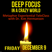 Deep Focus in a Crazy World Experiential Teleclass with Dr. Kim Hermanson
