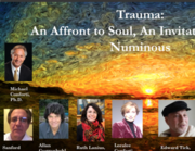 Trauma: An Affront to Soul, An Invitation to the Numinous—On-line Course Begins March 6th