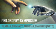 Philosophy Symposium: Vulnerable Humanity, Predictable Machines
