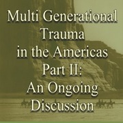 The Archetypal Roots of Multi-Generational Trauma in the Americas: Part II - A Free Ongoing Community Conversation!
