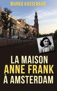La maison Anne Frank Amsterdam - Marko Kassenaar & Liesbeth Heenk