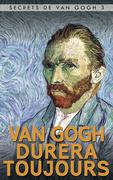 Van Gogh durera toujours - Kelly Cole Rappleye & Liesbeth Heenk