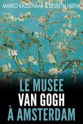 Le Musée Van Gogh à Amsterdam: Les pièces maîtresses de la collection - Marko Kassenaar & Liesbeth Heenk