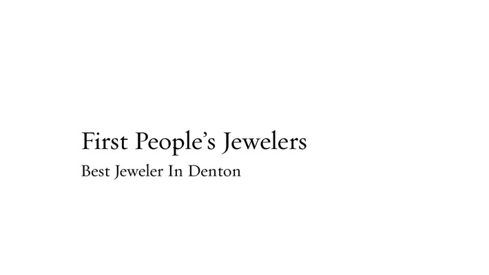 Jewelry Store Denton | Call - 940 383-3032 | FirstPeoplesJewelers.com