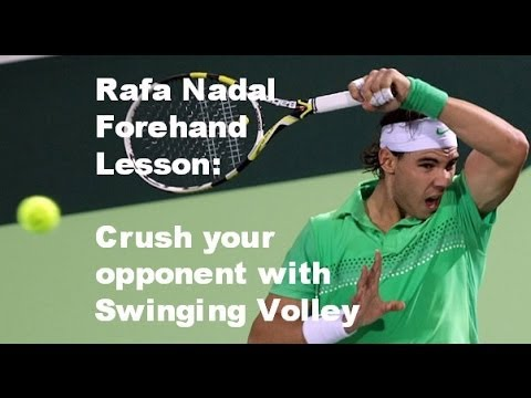 Tennis Forehand: Rafa Nadal Forehand Lesson: How to Dominate with the Swinging Volley Rafa Style