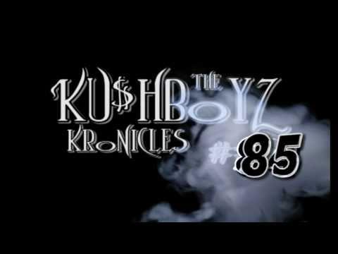 THE KUSHBOYZ KRONICALES #85