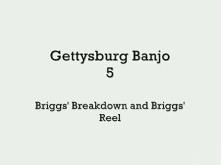 Gettysburg Banjo 5 - Briggs' Breakdown and Briggs' Reel