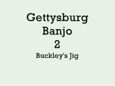 Gettysburg Banjo 2 - Buckley's Jig