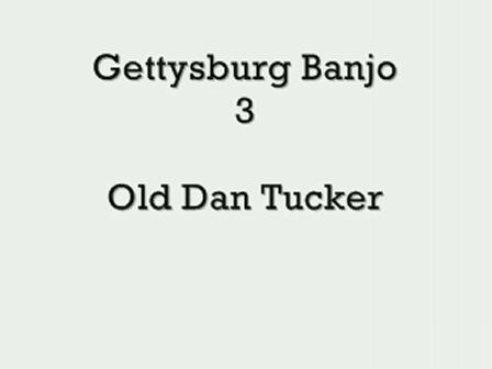 Gettysburg Banjo 3 - Old Dan Tucker
