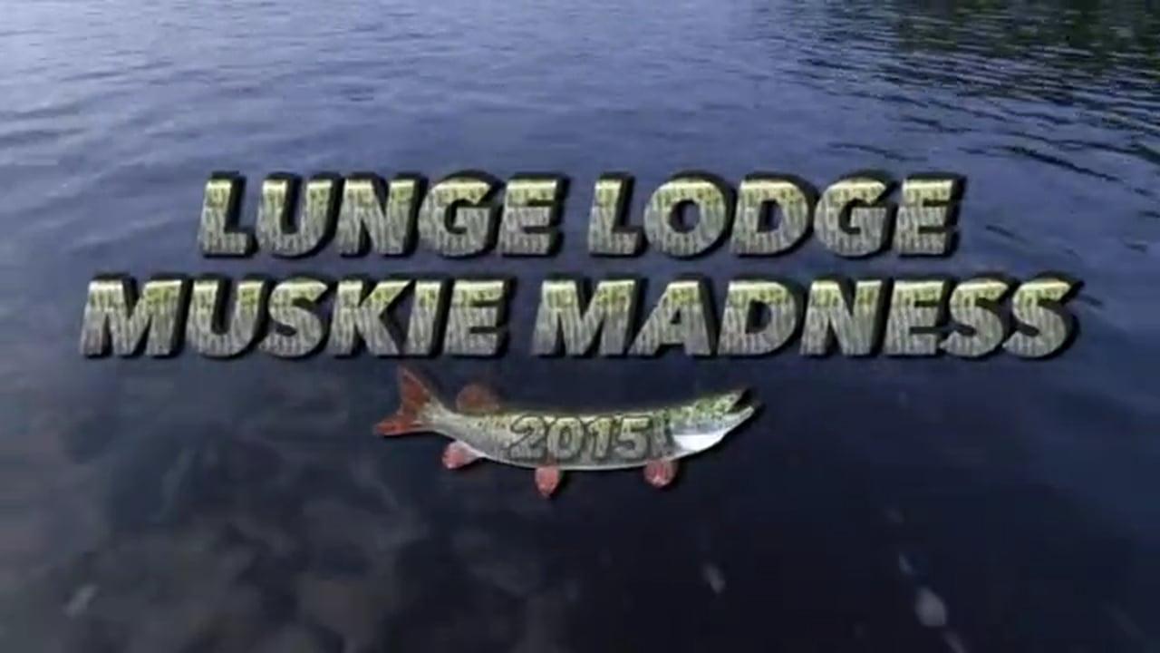 Lunge Lodge Muskie Madness 2015