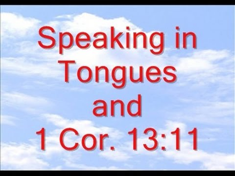 Speaking InTongues and 1 Cor 13_11