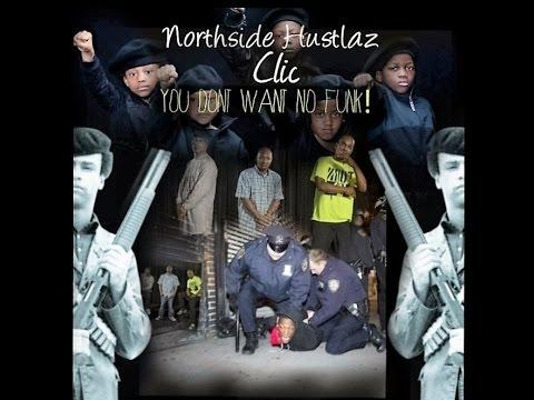 Northside Hustlaz Clic  - You Don't Want No Funk  *Explicit (Version 2)