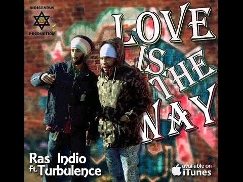 "Ras Indio & Turbulence ""LOVE IS THE WAY"" Official 2015 Video"