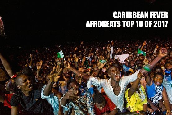 AUDIO) Caribbean Fever: Top 10 AFROBEAT Songs Of 2017