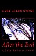 """""""After the Evil - A Jake Roberts Novel"""""""