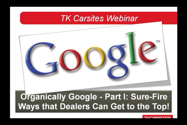 Organically Google-- Part I: Sure-Fire Ways that Dealers Can Get to the Top!