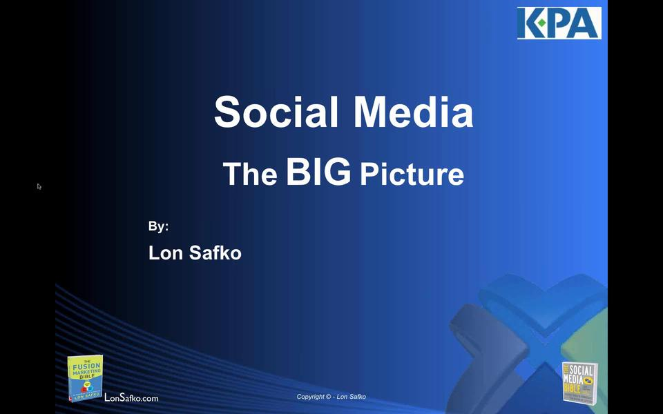 Social Media, The BIG Picture - Lon Safko Webinar