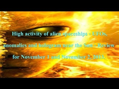 High activity UFOs, anomalies, hologram near the Sun - Review for November 1 and November 2, 2013.