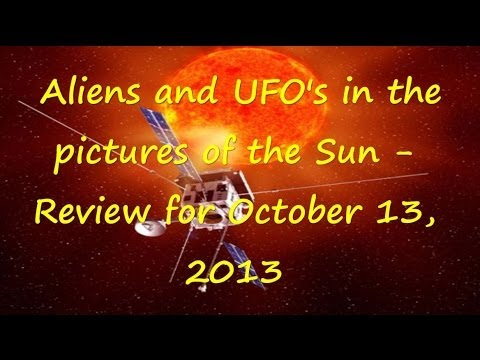 Aliens and UFO's in the pictures of the Sun - Review for October 13, 2013