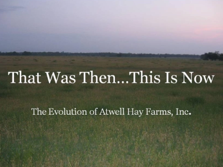 That Was Then...This Is Now...The Evolution of Atwell Hay Farms, Inc.